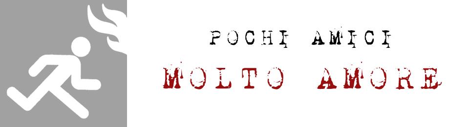 POCHI AMICI * MOLTO AMORE :: Il blog di Carmine Mangone